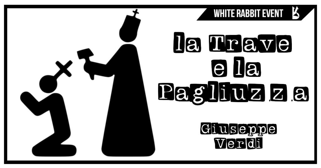 Giuseppe verdi -la trave e la pagliuzzza -uno editori -white rabbit event